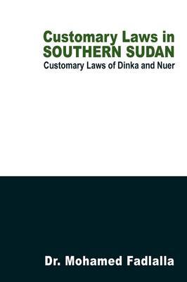 Customary Laws in Southern Sudan: Customary Laws of Dinka and Nuer by Dr. Mohamed Hassan Fadlalla image
