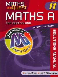 Maths Quest Maths a Year 11 for Queensland 2E Solutions Manual by Lyn Elms