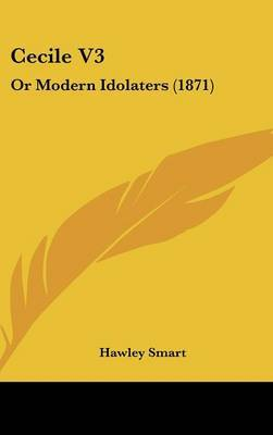 Cecile V3: Or Modern Idolaters (1871) by Hawley Smart image