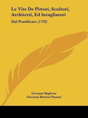 Le Vite De Pittori, Scultori, Architetti, Ed Intagliatori: Dal Pontificato (1733) by Giovanni Baglione image