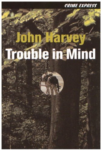 Trouble in Mind by John Harvey