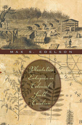Plantation Enterprise in Colonial South Carolina by S. Max Edelson