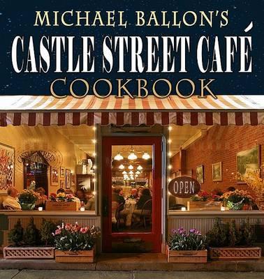 Castle Street Cafe Cookbook by Michael Ballon