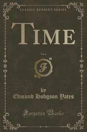 Time, Vol. 6 (Classic Reprint) by Edmund Hodgson Yates