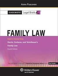 Casenote Legal Briefs for Family Law, Keyed to Harris, Carbone, and Teitelbaum by Casenote Legal Briefs