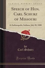 Speech of Hon. Carl Schurz of Missouri by Carl Schurz