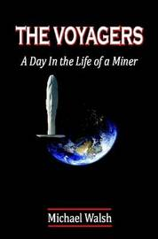 The Voyagers: A Day in the Life of a Miner by Michael Walsh