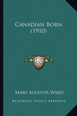 Canadian Born (1910) Canadian Born (1910) by Mary Augusta Ward