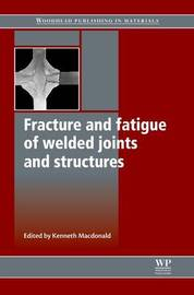 Fracture and Fatigue of Welded Joints and Structures by . Macdonald