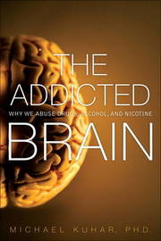 Addicted Brain, The by Michael Kuhar