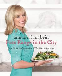 Annabel Langbein - Free Range In The City by Annabel Langbein
