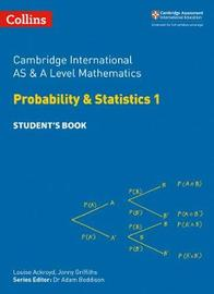 Cambridge International AS & A Level Mathematics Statistics 1 Student's Book by Michael Kent