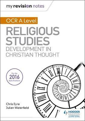 My Revision Notes OCR A Level Religious Studies: Developments in Christian Thought by Julian Waterfield