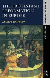 The Protestant Reformation in Europe by Andrew Johnston image