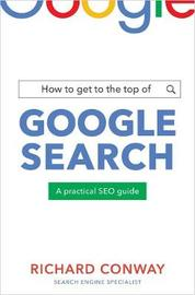 How to Get to the Top of Google Search by Richard Conway