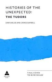 Histories of the Unexpected: The Tudors by Sam Willis