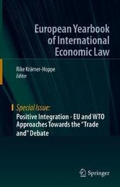 """Positive Integration - EU and WTO Approaches Towards the """"Trade and"""" Debate"""