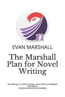 The Marshall Plan for Novel Writing by Evan Marshall