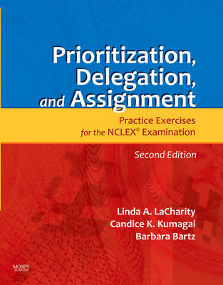 Prioritization, Delegation, and Assignment: Practice Exercises for the NCLEX Examination by Linda A Lacharity image