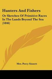 Hunters And Fishers: Or Sketches Of Primitive Races In The Lands Beyond The Sea (1846) by Mrs Percy Sinnett image