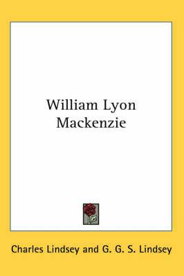 William Lyon Mackenzie by Charles Lindsey