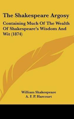 The Shakespeare Argosy: Containing Much Of The Wealth Of Shakespeare's Wisdom And Wit (1874) by William Shakespeare