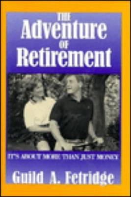Adventure of Retirement: It's About More Than Just Money by Guild A. Fetridge image