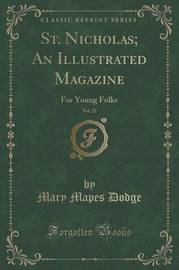 St. Nicholas; An Illustrated Magazine, Vol. 22 by Mary Mapes Dodge