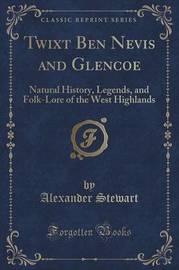 Twixt Ben Nevis and Glencoe by Alexander Stewart
