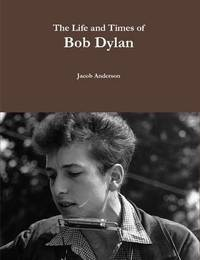 The Life and Times of Bob Dylan by Jacob Anderson image