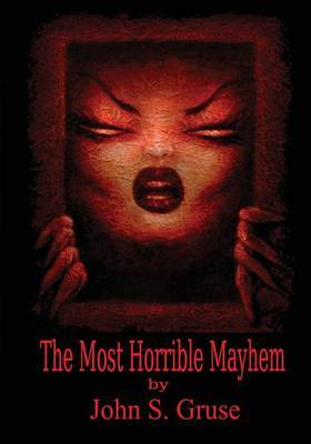 The Most Horrible Mayhem by John S Gruse