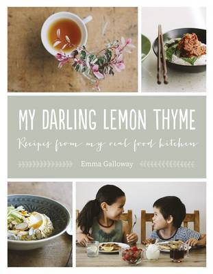 My darling lemon thyme emma galloway book in stock buy now my darling lemon thyme recipes from my real food kitchen by emma galloway image forumfinder Image collections