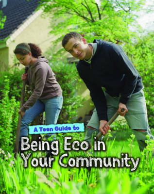 A Teen Guide to Being Eco in Your Community by Cath Senker image