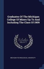Graduates of the Michigan College of Mines Up to and Including the Class of 1909 by Michigan Technological University image