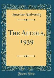 The Aucola, 1939 (Classic Reprint) by American University image