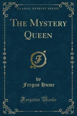 The Mystery Queen (Classic Reprint) by Fergus Hume image