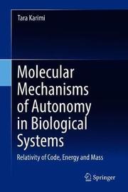 Molecular Mechanisms of Autonomy in Biological Systems by Tara Karimi
