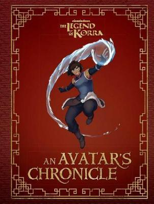The Legend of Korra: An Avatar's Chronicle by Andrea Robinson