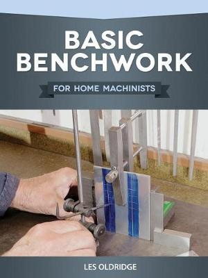 Basic Benchwork for Home Machinists by Les Oldridge