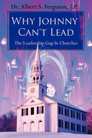 Why Johnny Can't Lead: The Leadership Gap in Churches by Dr Albert S. Ferguson image
