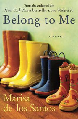 Belong to Me: A Novel (large) by Marisa De Los Santos image