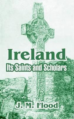 Ireland: Its Saints and Scholars by J M Flood image