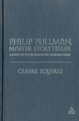 Philip Pullman, Master Storyteller: A Guide to the Worlds of His Dark Materials by Claire Squires image