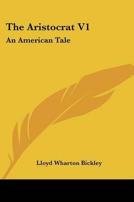 The Aristocrat V1: An American Tale by Lloyd Wharton Bickley image