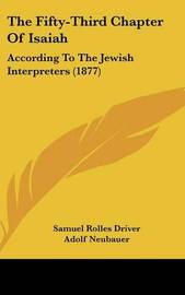 The Fifty-Third Chapter of Isaiah: According to the Jewish Interpreters (1877) by Samuel Rolles Driver