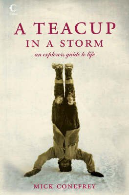 A Teacup in a Storm: An Explorer's Guide to Life by Mick Conefrey