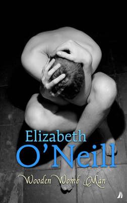 Wooden Womb Man by Elizabeth O'Neill