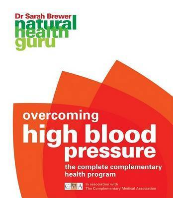 Overcoming High Blood Pressure: The Complete Complementary Health Program by Dr Sarah Brewer
