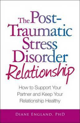 The Post Traumatic Stress Disorder Relationship: How to Support Your Partner and Keep Your Relationship Healthy by Diane England