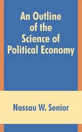 An Outline of the Science of Political Economy by Nassau W Senior image